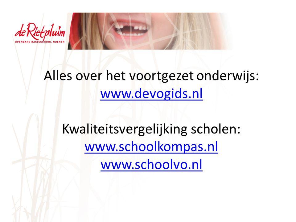 Alles over het voortgezet onderwijs: www.devogids.nl www.devogids.nl Kwaliteitsvergelijking scholen: www.schoolkompas.nl www.schoolvo.nl
