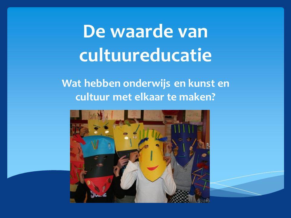 De waarde van cultuureducatie Wat hebben onderwijs en kunst en cultuur met elkaar te maken?