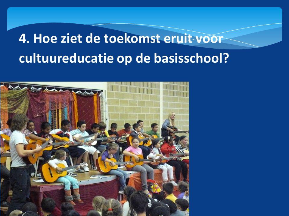 4. Hoe ziet de toekomst eruit voor cultuureducatie op de basisschool?