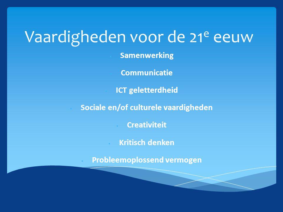 Vaardigheden voor de 21 e eeuw  Samenwerking  Communicatie  ICT geletterdheid  Sociale en/of culturele vaardigheden  Creativiteit  Kritisch denk