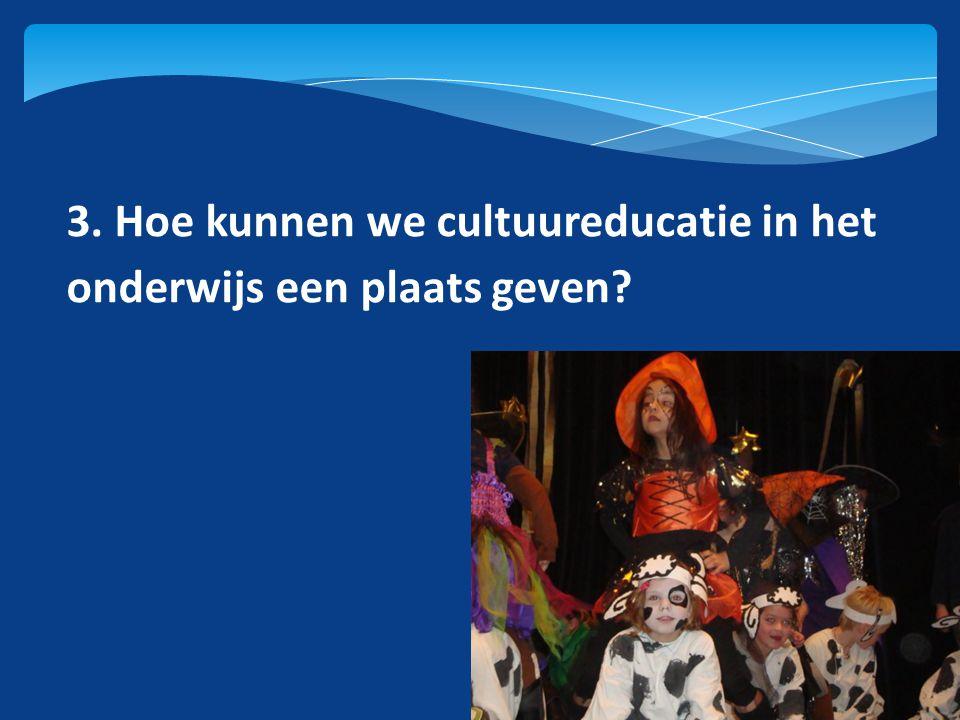 3. Hoe kunnen we cultuureducatie in het onderwijs een plaats geven?