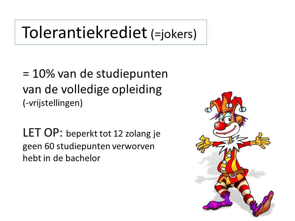 Tolerantiekrediet (=jokers) = 10% van de studiepunten van de volledige opleiding (-vrijstellingen) LET OP: beperkt tot 12 zolang je geen 60 studiepunten verworven hebt in de bachelor