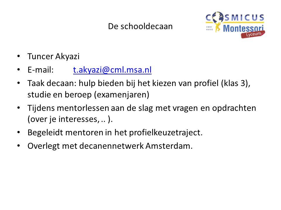 De schooldecaan Tuncer Akyazi E-mail: t.akyazi@cml.msa.nlt.akyazi@cml.msa.nl Taak decaan: hulp bieden bij het kiezen van profiel (klas 3), studie en b