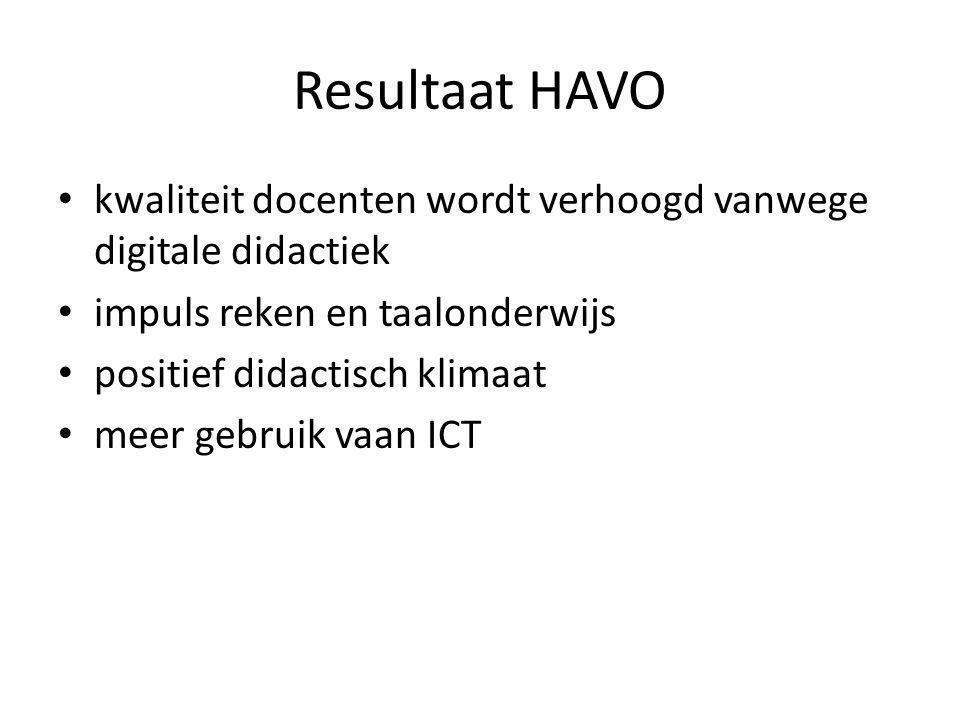 Resultaat HAVO kwaliteit docenten wordt verhoogd vanwege digitale didactiek impuls reken en taalonderwijs positief didactisch klimaat meer gebruik vaan ICT