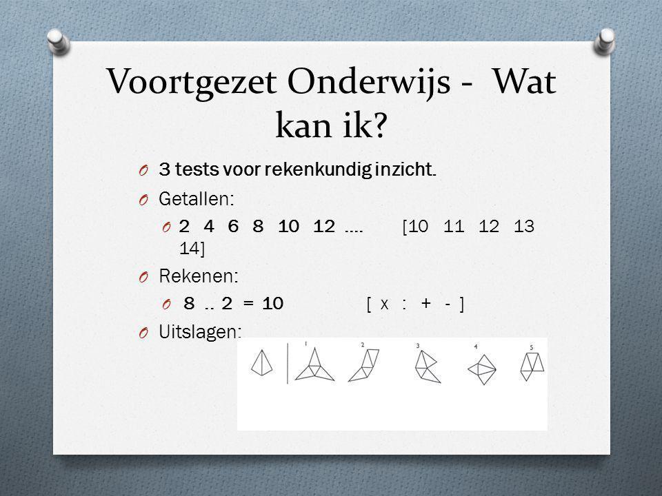 Voortgezet Onderwijs - Wat kan ik? O 3 tests voor rekenkundig inzicht. O Getallen: O 2 4 6 8 10 12.... [10 11 12 13 14] O Rekenen: O 8.. 2 = 10 [ x :