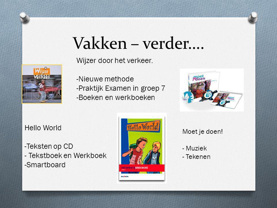 Vakken – verder…. Wijzer door het verkeer. -Nieuwe methode -Praktijk Examen in groep 7 -Boeken en werkboeken Hello World -Teksten op CD - Tekstboek en