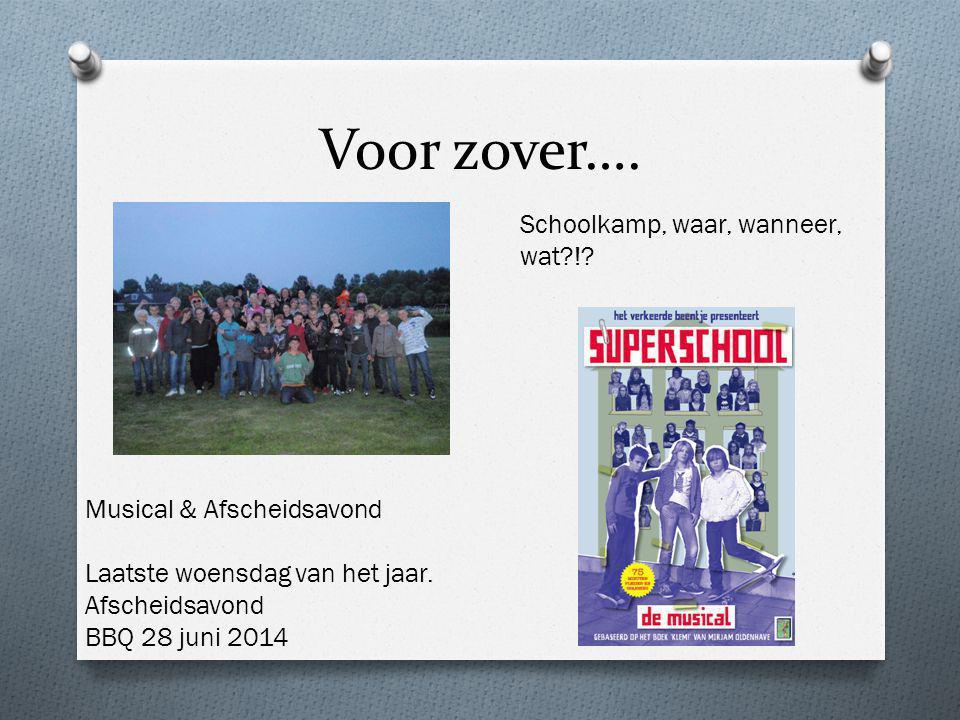 Voor zover…. Schoolkamp, waar, wanneer, wat?!? Musical & Afscheidsavond Laatste woensdag van het jaar. Afscheidsavond BBQ 28 juni 2014