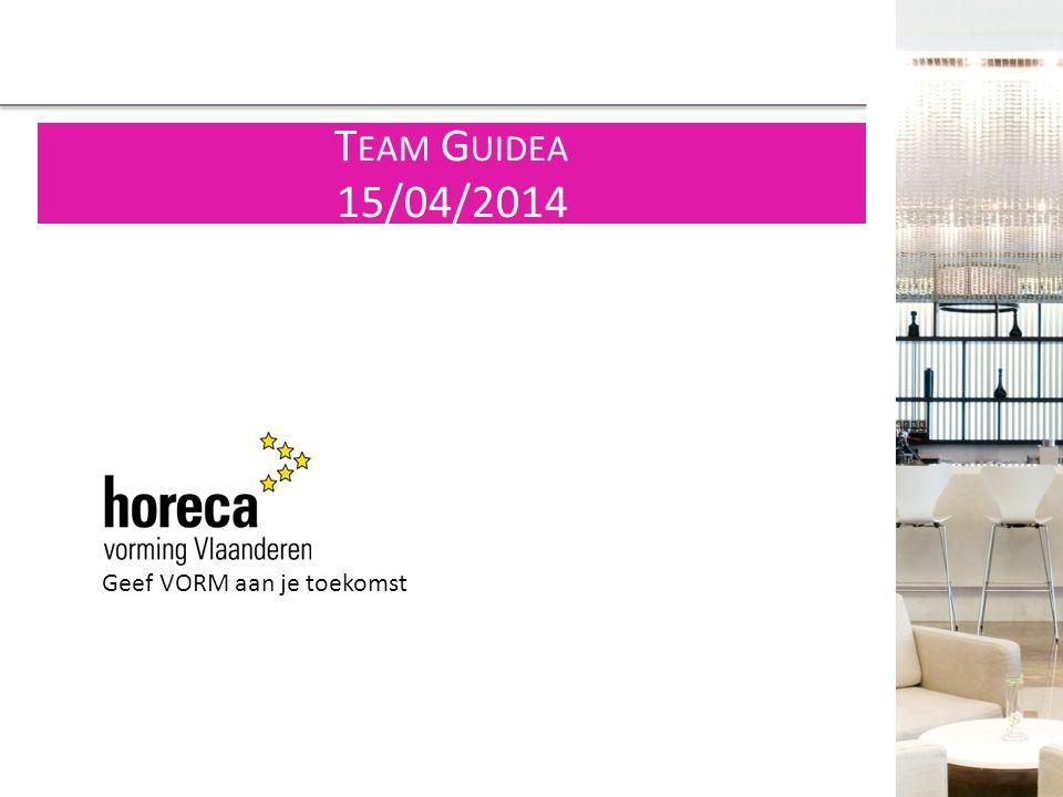 Geef VORM aan je toekomst T EAM G UIDEA 15/04/2014