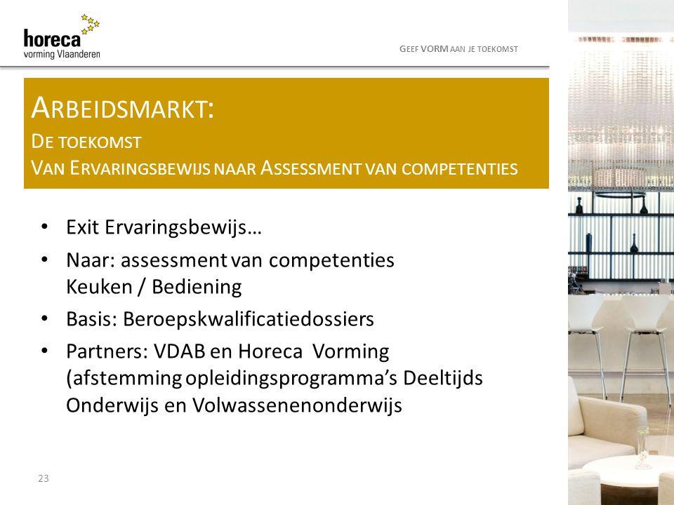 Exit Ervaringsbewijs… Naar: assessment van competenties Keuken / Bediening Basis: Beroepskwalificatiedossiers Partners: VDAB en Horeca Vorming (afstem