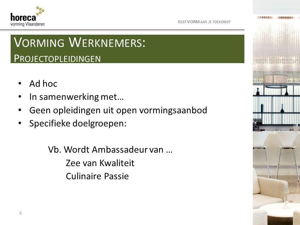 Ad hoc In samenwerking met… Geen opleidingen uit open vormingsaanbod Specifieke doelgroepen: Vb. Wordt Ambassadeur van … Zee van Kwaliteit Culinaire P