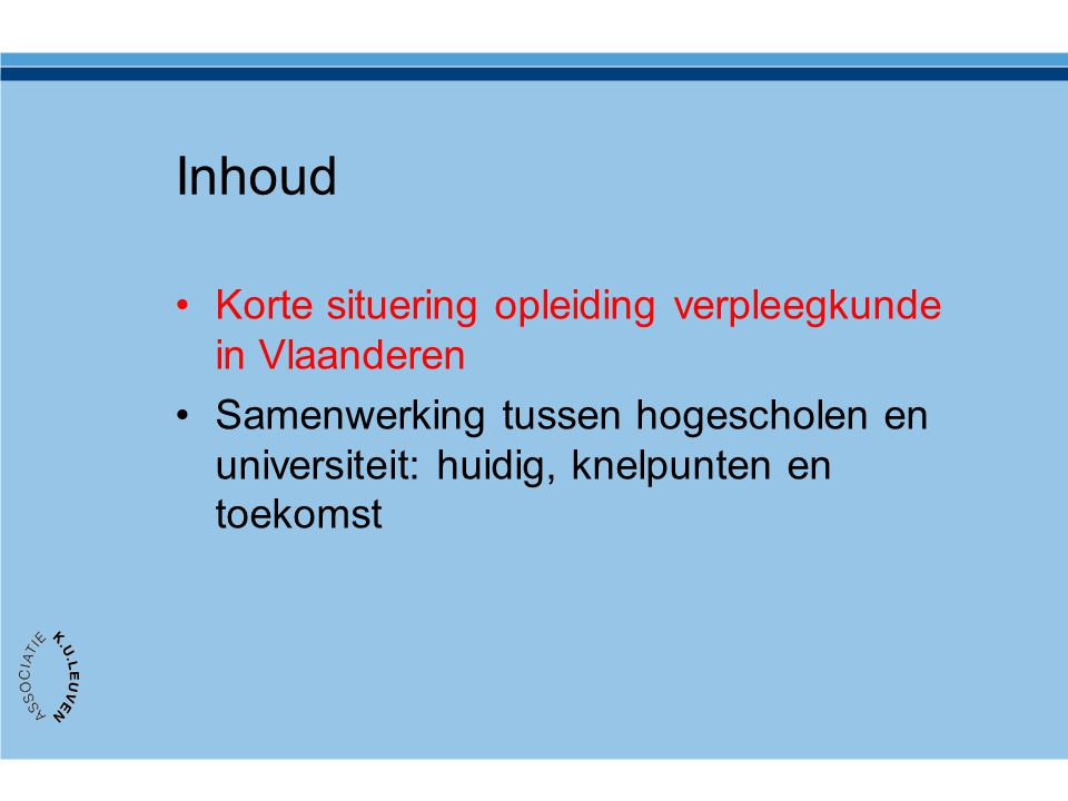 Inschrijvingen Bachelor verpleegkunde 2008-2009 InstellingMVTOTAAL Associatie Leuven 57827233301 Totaal Vlaanderen 98945915580 58%59% Bron: http://www.ond.vlaanderen.be (incl.