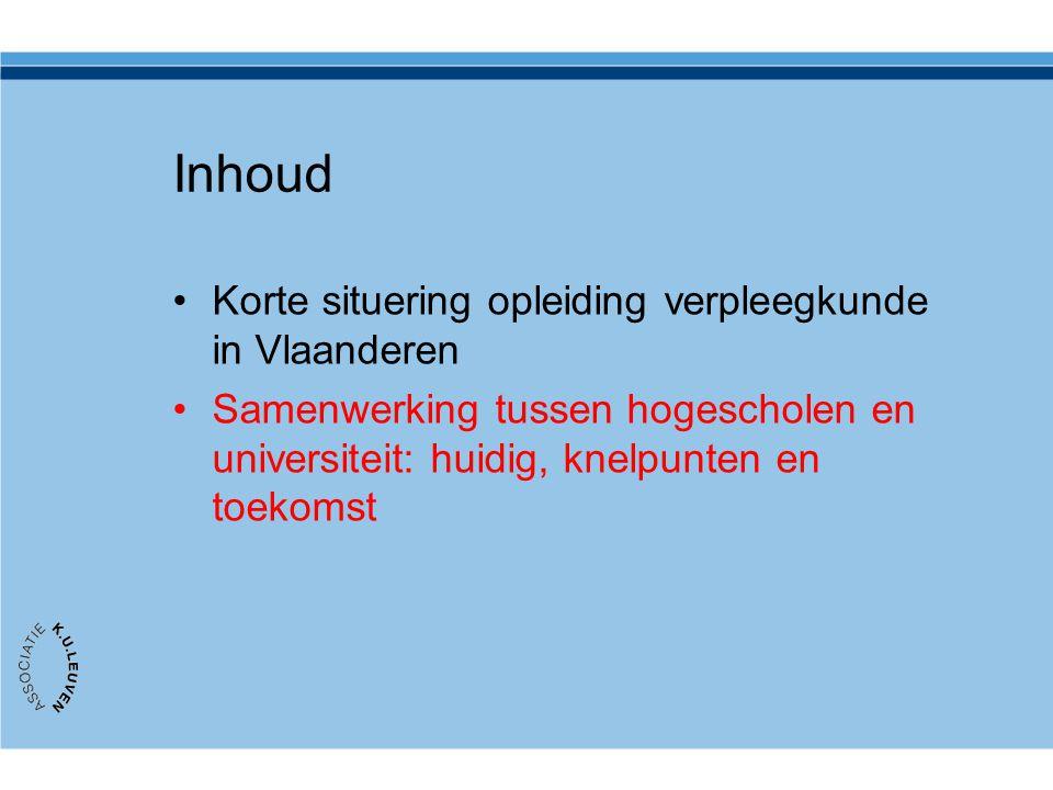 Inhoud Korte situering opleiding verpleegkunde in Vlaanderen Samenwerking tussen hogescholen en universiteit: huidig, knelpunten en toekomst