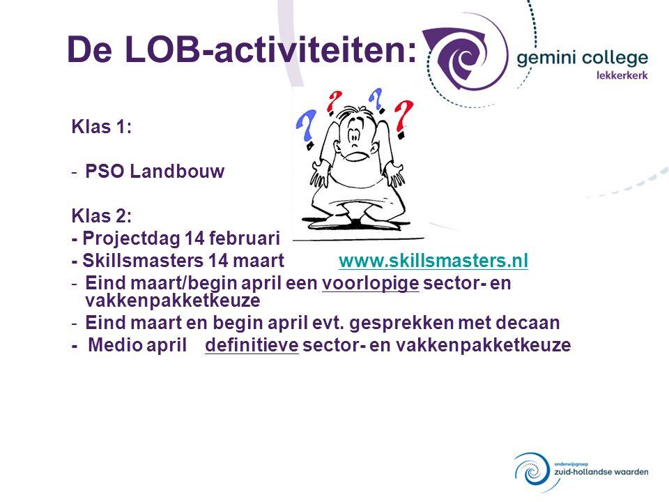 De LOB-activiteiten: Klas 1: -PSO Landbouw Klas 2: - Projectdag 14 februari - Skillsmasters 14 maartwww.skillsmasters.nlwww.skillsmasters.nl -Eind maa