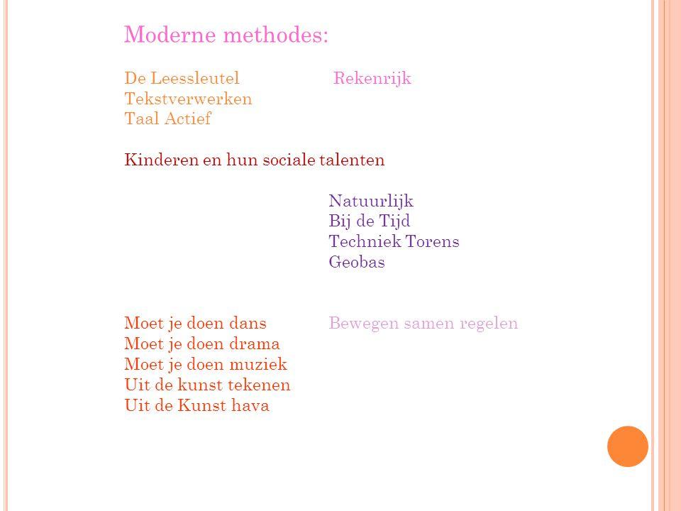 Moderne methodes: De Leessleutel Rekenrijk Tekstverwerken Taal Actief Kinderen en hun sociale talenten Natuurlijk Bij de Tijd Techniek Torens Geobas M