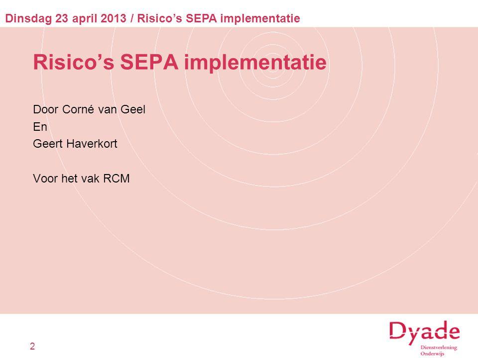 Probleemstelling In welke mate bedreigt de verplicht gestelde invoering van SEPA per ultimo februari 2014 het primaire proces van Dyade Dienstverlening Onderwijs.