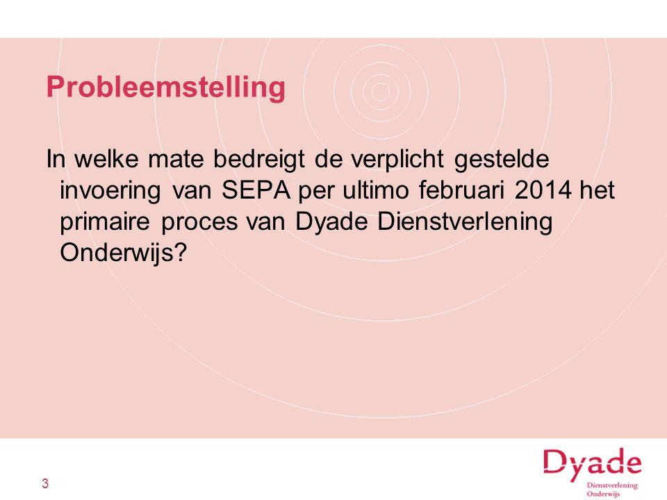 Probleemstelling In welke mate bedreigt de verplicht gestelde invoering van SEPA per ultimo februari 2014 het primaire proces van Dyade Dienstverlenin
