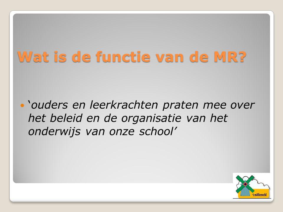 Wat is de functie van de MR? 'ouders en leerkrachten praten mee over het beleid en de organisatie van het onderwijs van onze school'