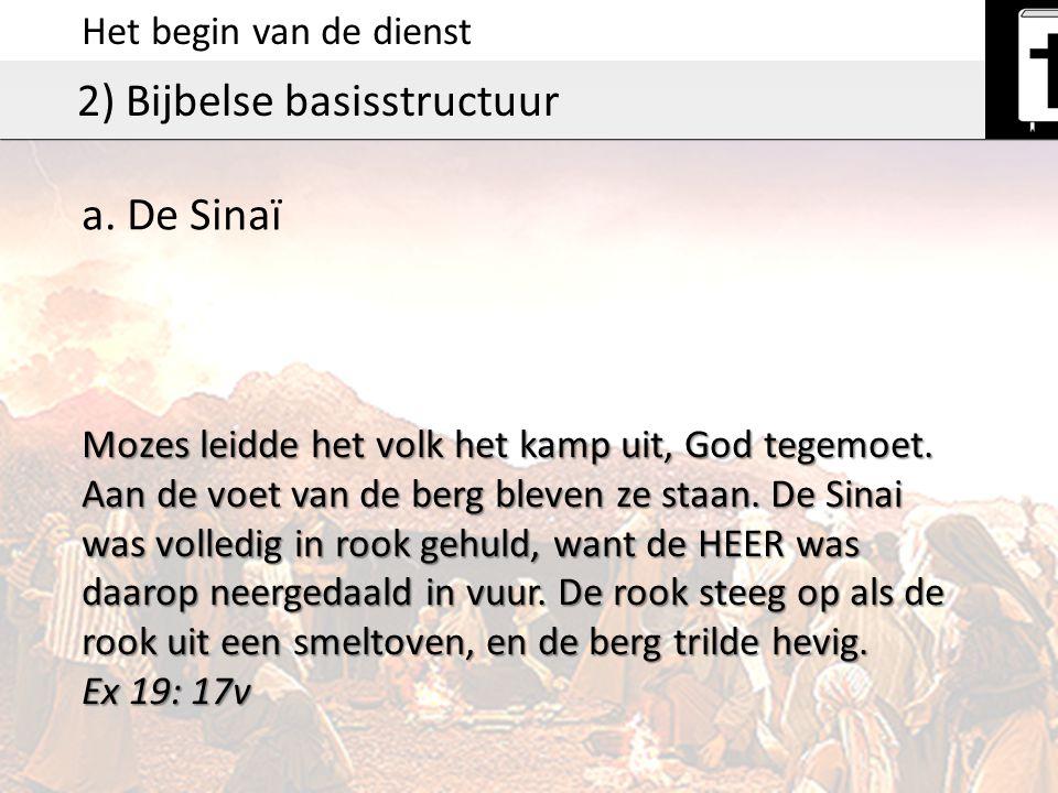 Het begin van de dienst 2) Bijbelse basisstructuur a. De Sinaï Mozes leidde het volk het kamp uit, God tegemoet. Aan de voet van de berg bleven ze sta