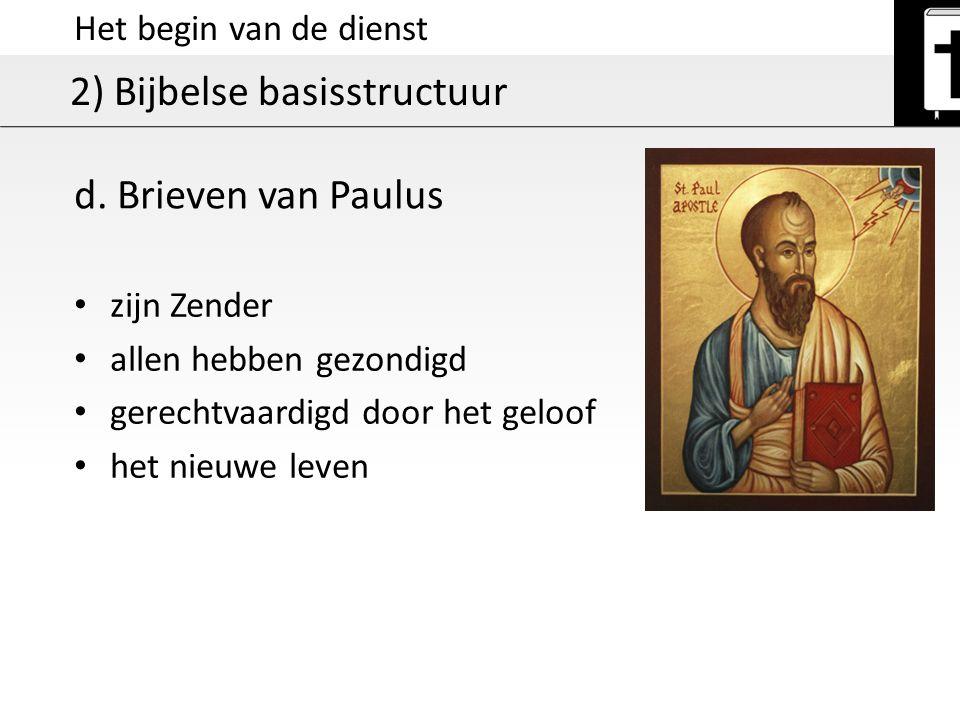 Het begin van de dienst 2) Bijbelse basisstructuur d. Brieven van Paulus zijn Zender allen hebben gezondigd gerechtvaardigd door het geloof het nieuwe