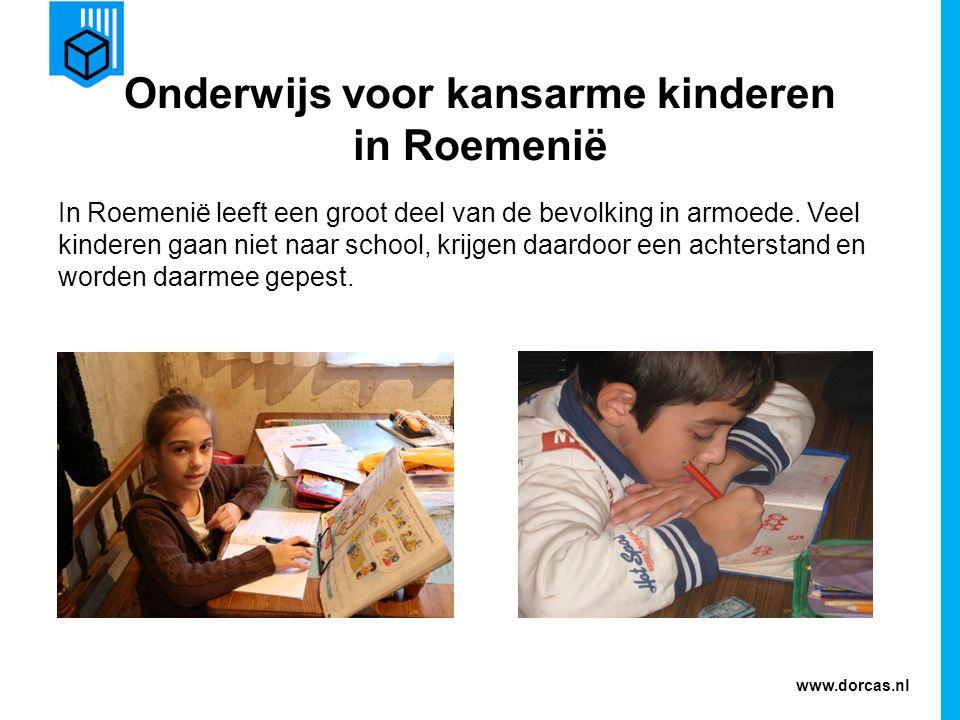 www.dorcas.nl Onderwijs voor kansarme kinderen in Roemenië In Roemenië leeft een groot deel van de bevolking in armoede. Veel kinderen gaan niet naar