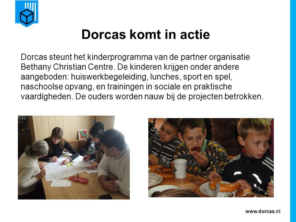 www.dorcas.nl Dorcas komt in actie Dorcas steunt het kinderprogramma van de partner organisatie Bethany Christian Centre. De kinderen krijgen onder an