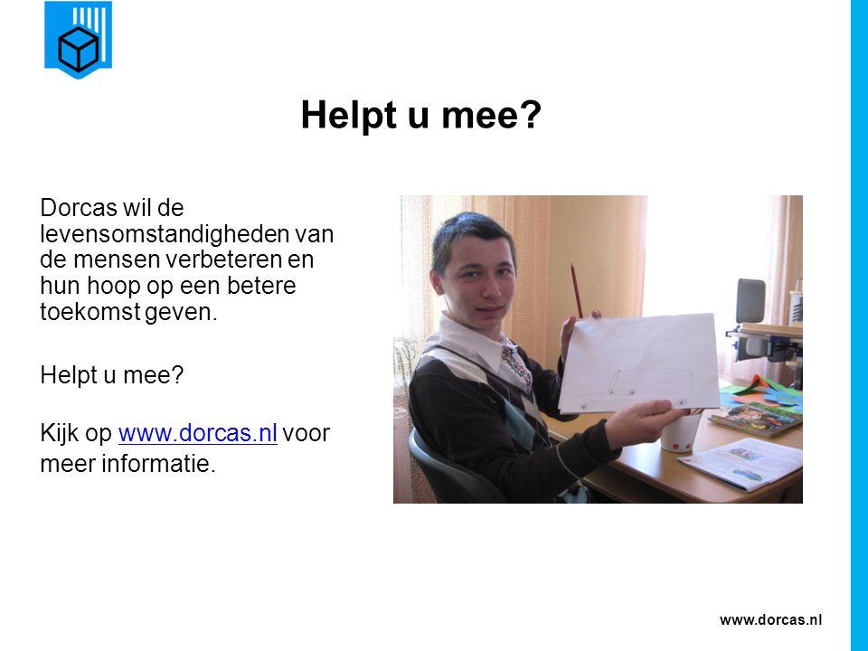 www.dorcas.nl Helpt u mee? Dorcas wil de levensomstandigheden van de mensen verbeteren en hun hoop op een betere toekomst geven. Helpt u mee? Kijk op