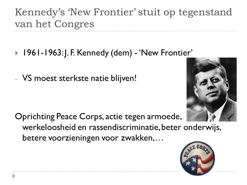 Kennedy's 'New Frontier' stuit op tegenstand van het Congres  1961-1963: J. F. Kennedy (dem) - 'New Frontier' - VS moest sterkste natie blijven! Opri