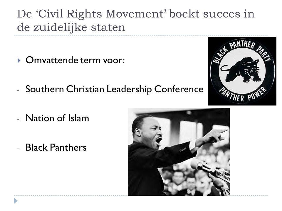 De 'Civil Rights Movement' boekt succes in de zuidelijke staten  Omvattende term voor: - Southern Christian Leadership Conference - Nation of Islam -