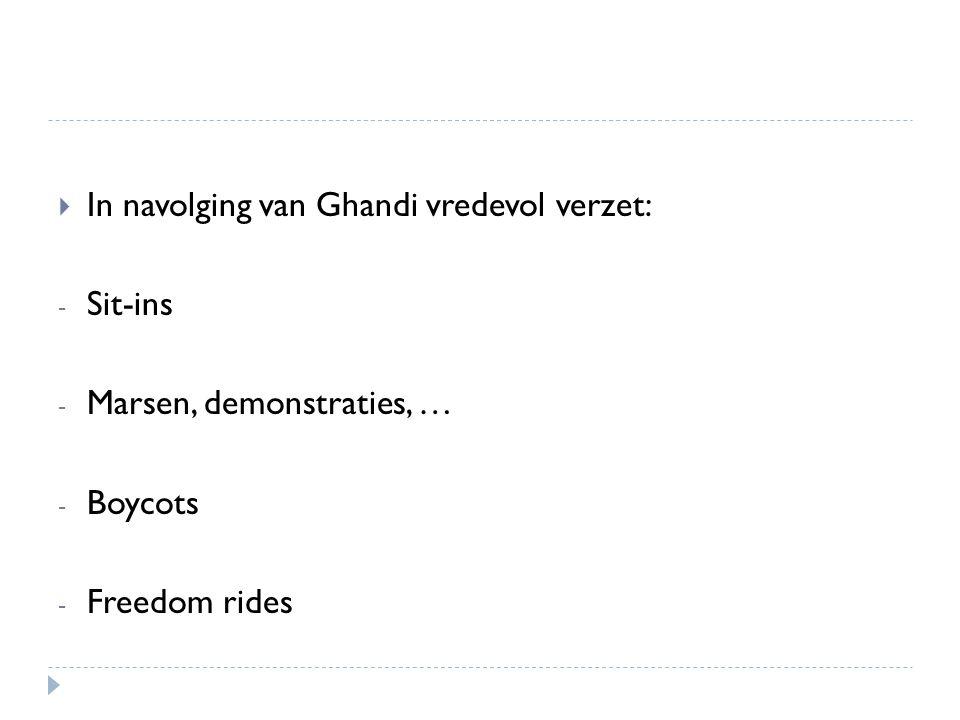  In navolging van Ghandi vredevol verzet: - Sit-ins - Marsen, demonstraties, … - Boycots - Freedom rides