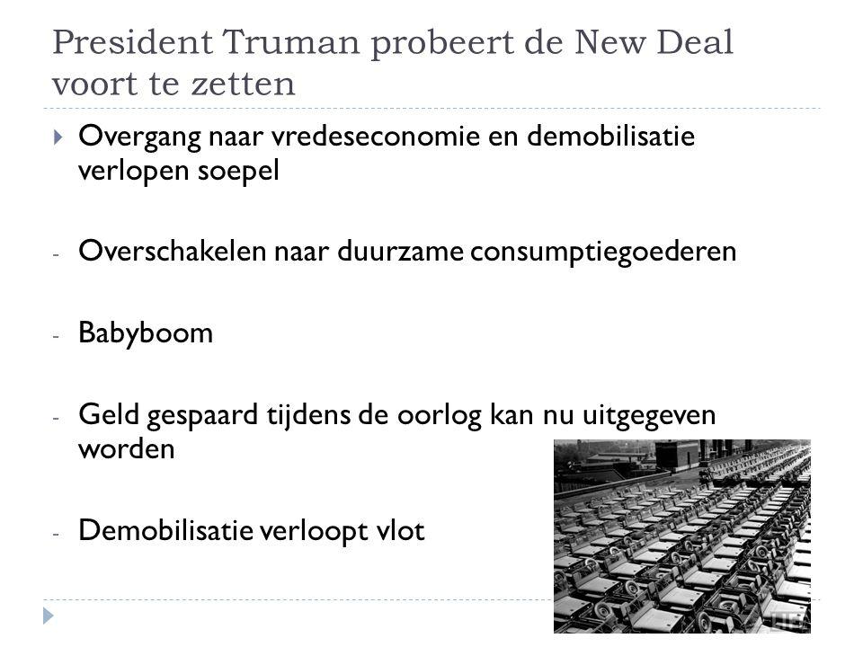 President Truman probeert de New Deal voort te zetten  Overgang naar vredeseconomie en demobilisatie verlopen soepel - Overschakelen naar duurzame co
