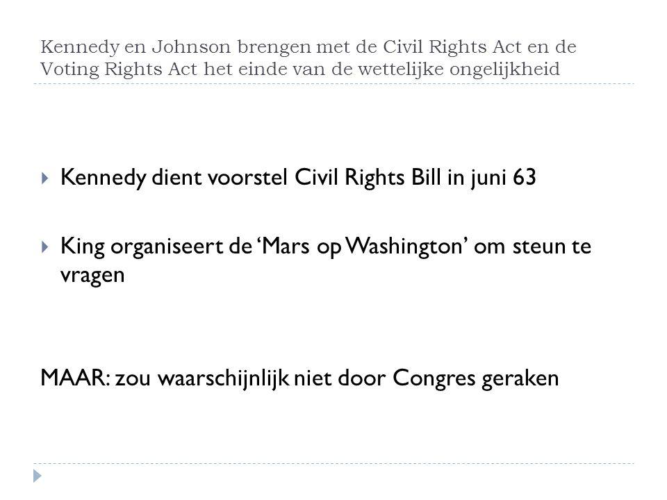 Kennedy en Johnson brengen met de Civil Rights Act en de Voting Rights Act het einde van de wettelijke ongelijkheid  Kennedy dient voorstel Civil Rig