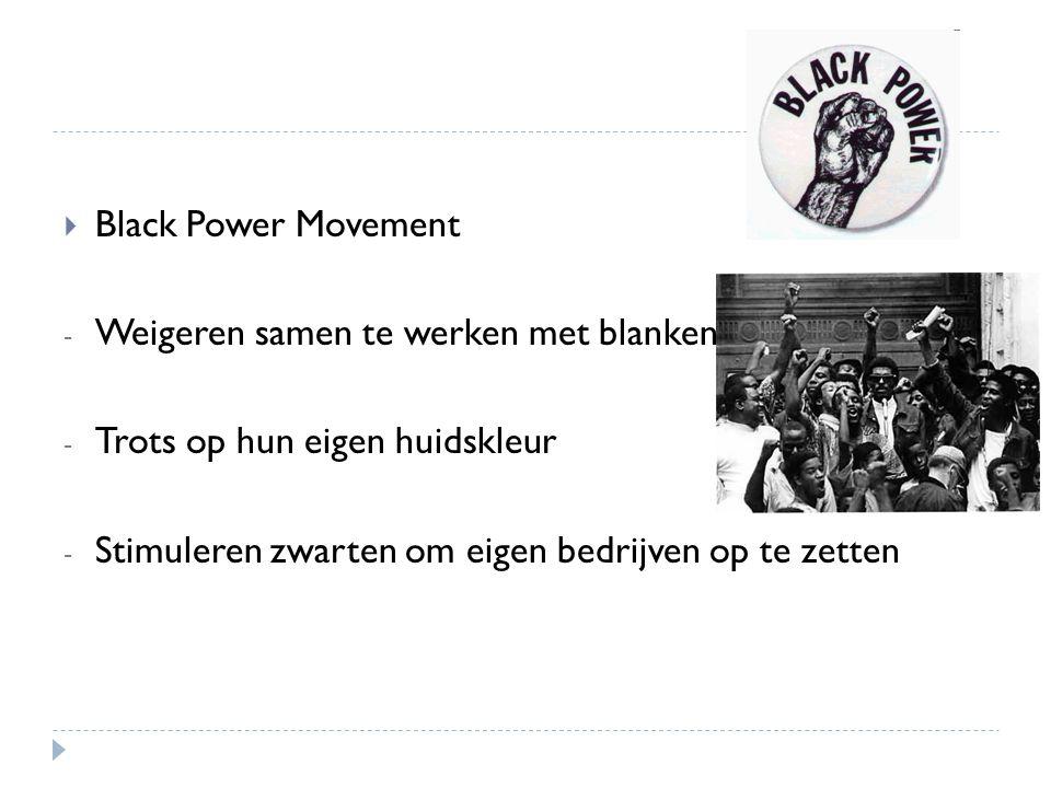  Black Power Movement - Weigeren samen te werken met blanken - Trots op hun eigen huidskleur - Stimuleren zwarten om eigen bedrijven op te zetten