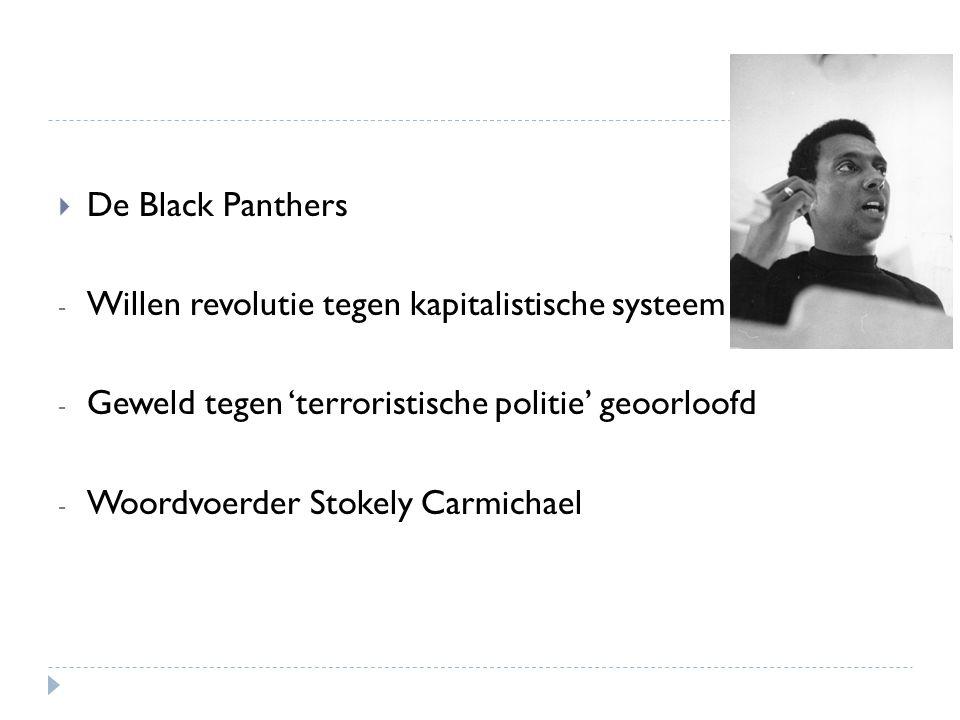  De Black Panthers - Willen revolutie tegen kapitalistische systeem - Geweld tegen 'terroristische politie' geoorloofd - Woordvoerder Stokely Carmich