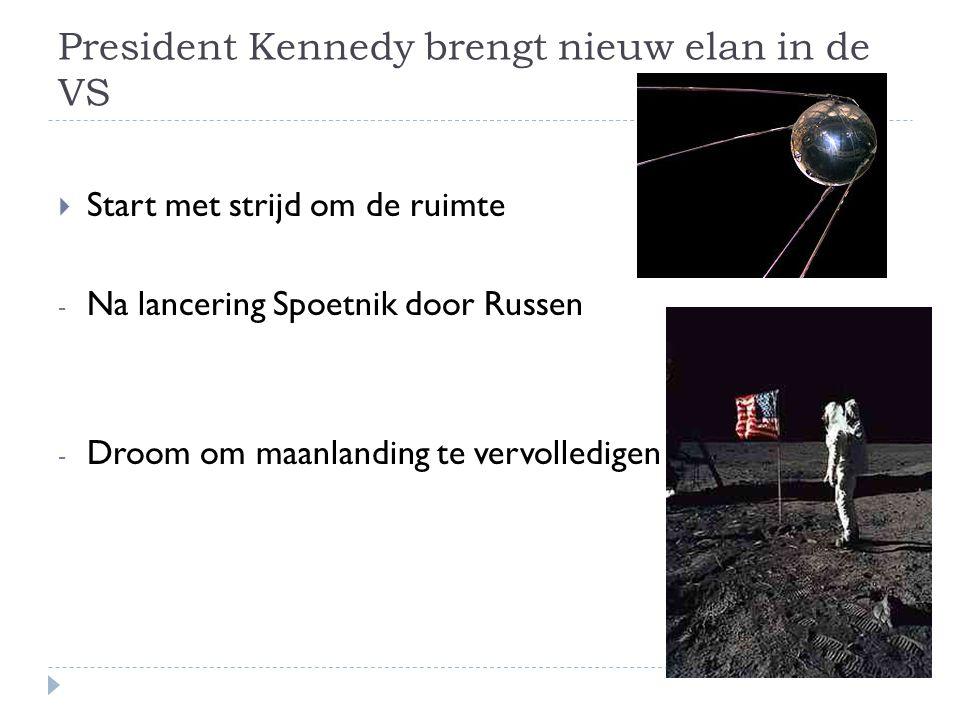 President Kennedy brengt nieuw elan in de VS  Start met strijd om de ruimte - Na lancering Spoetnik door Russen - Droom om maanlanding te vervolledig
