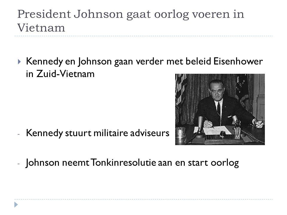 President Johnson gaat oorlog voeren in Vietnam  Kennedy en Johnson gaan verder met beleid Eisenhower in Zuid-Vietnam - Kennedy stuurt militaire advi