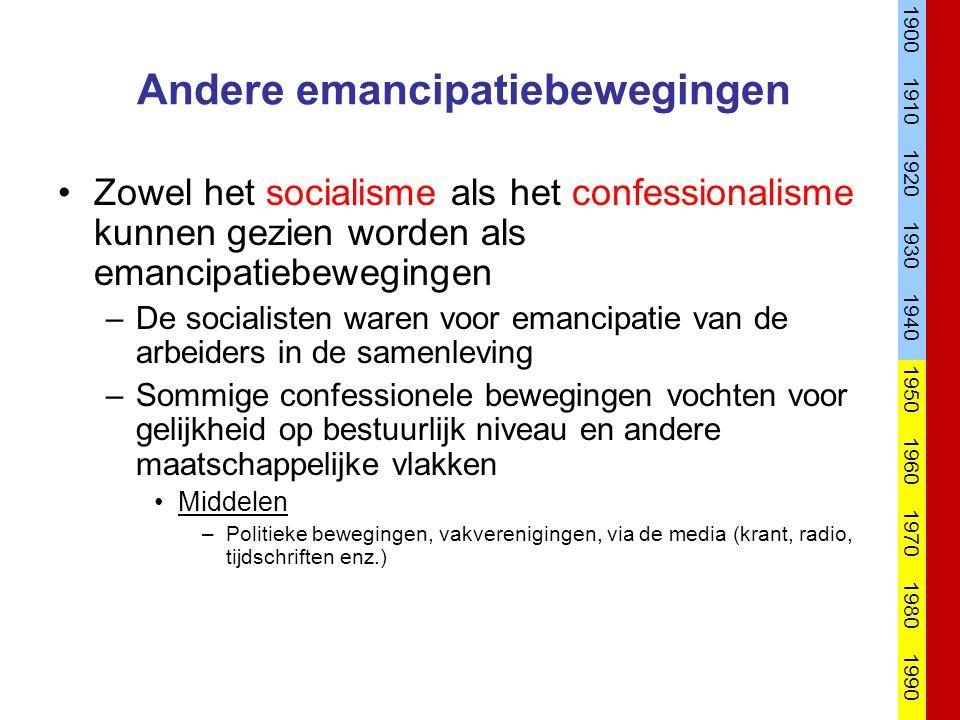 Andere emancipatiebewegingen Zowel het socialisme als het confessionalisme kunnen gezien worden als emancipatiebewegingen –De socialisten waren voor e