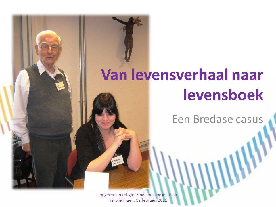 Van levensverhaal naar levensboek Een Bredase casus Jongeren en religie. Eindeloos zoeken naar verbindingen. 12 februari 2011