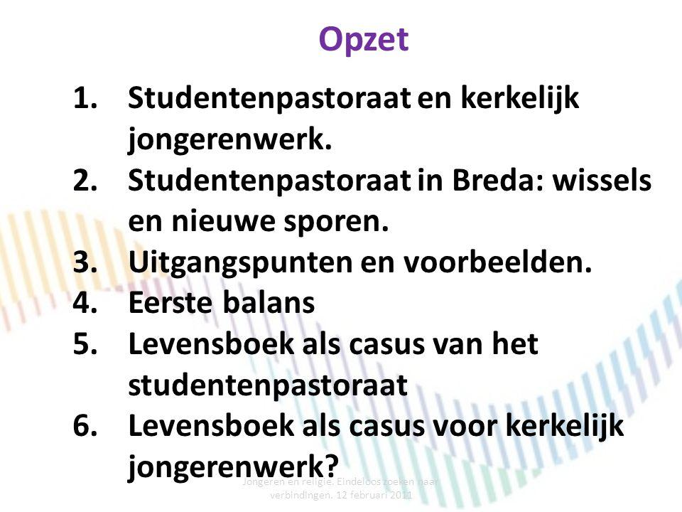 Opzet 1.Studentenpastoraat en kerkelijk jongerenwerk. 2.Studentenpastoraat in Breda: wissels en nieuwe sporen. 3.Uitgangspunten en voorbeelden. 4.Eers
