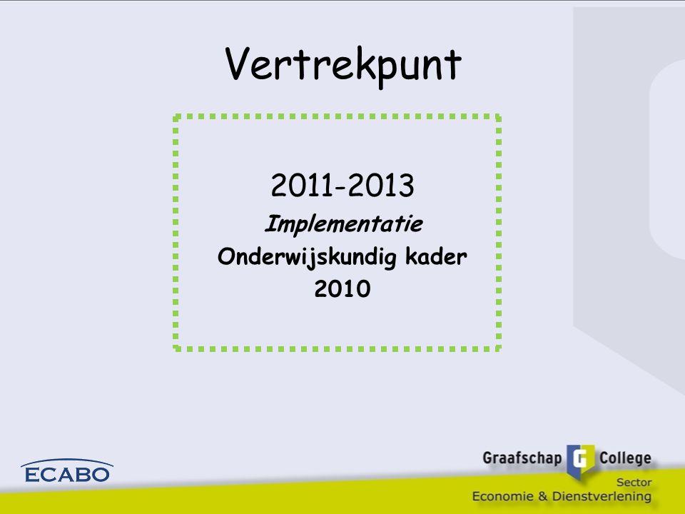Vertrekpunt 2011-2013 Implementatie Onderwijskundig kader 2010
