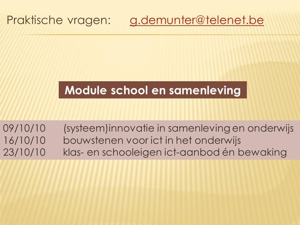 Praktische vragen: g.demunter@telenet.beg.demunter@telenet.be Module school en samenleving 09/10/10(systeem)innovatie in samenleving en onderwijs 16/1