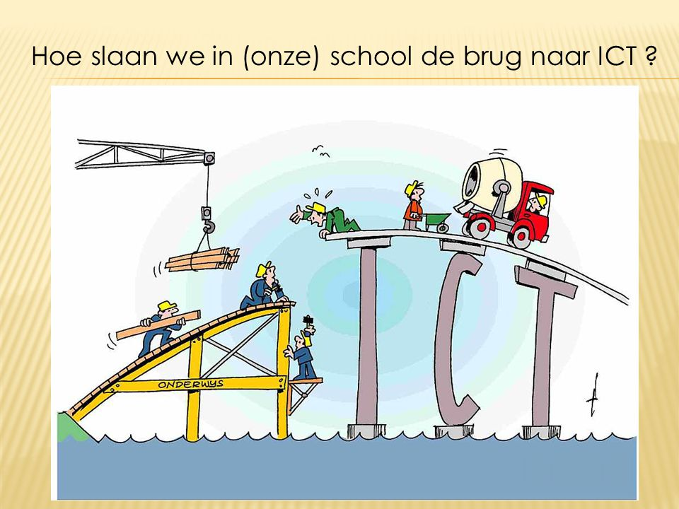 Hoe slaan we in (onze) school de brug naar ICT ?
