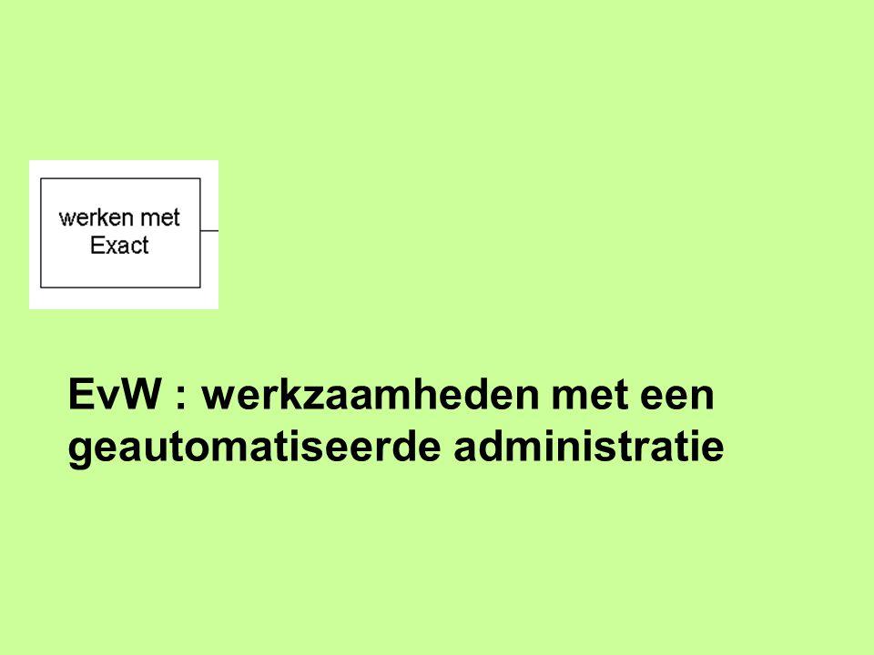 EvW : werkzaamheden met een geautomatiseerde administratie
