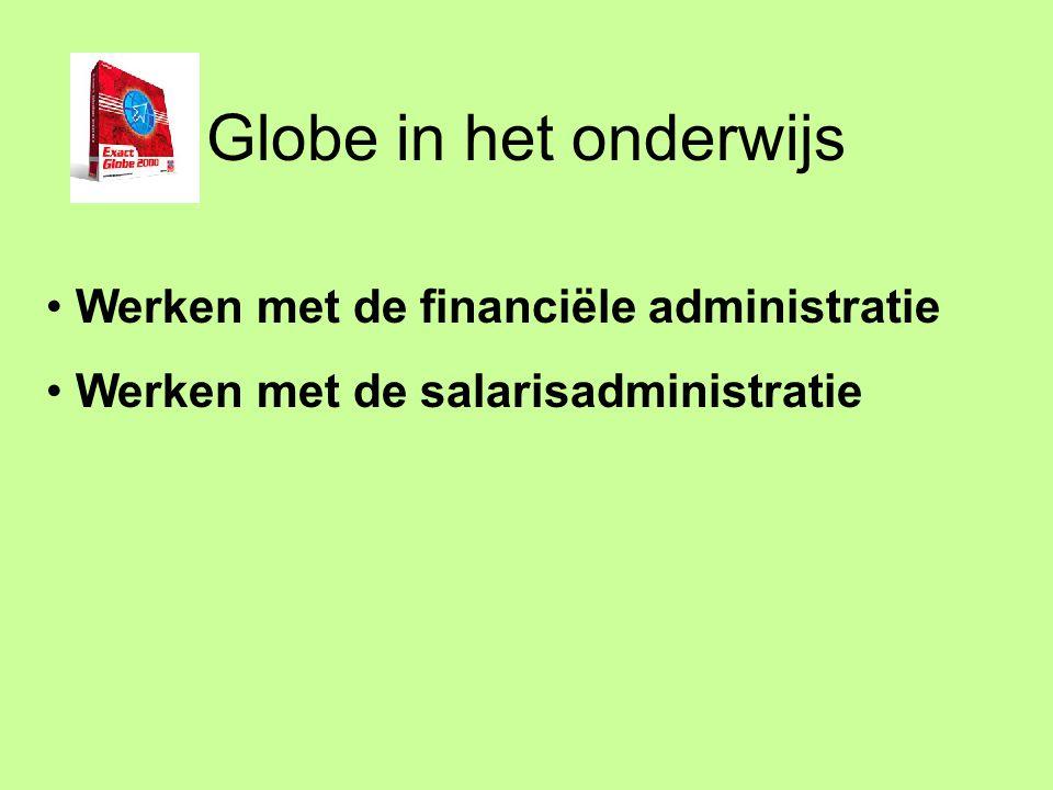 Globe in het onderwijs Werken met de financiële administratie Werken met de salarisadministratie Werken met voorraad- / order- administratie