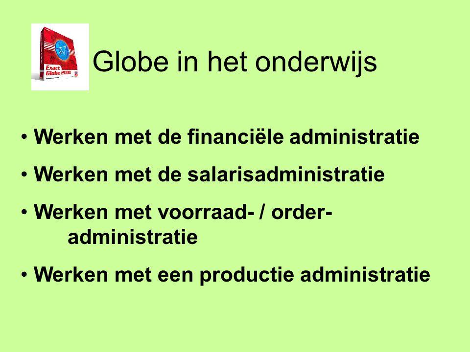 Globe in het onderwijs Werken met de financiële administratie Werken met de salarisadministratie Werken met voorraad- / order- administratie Werken met een productie administratie