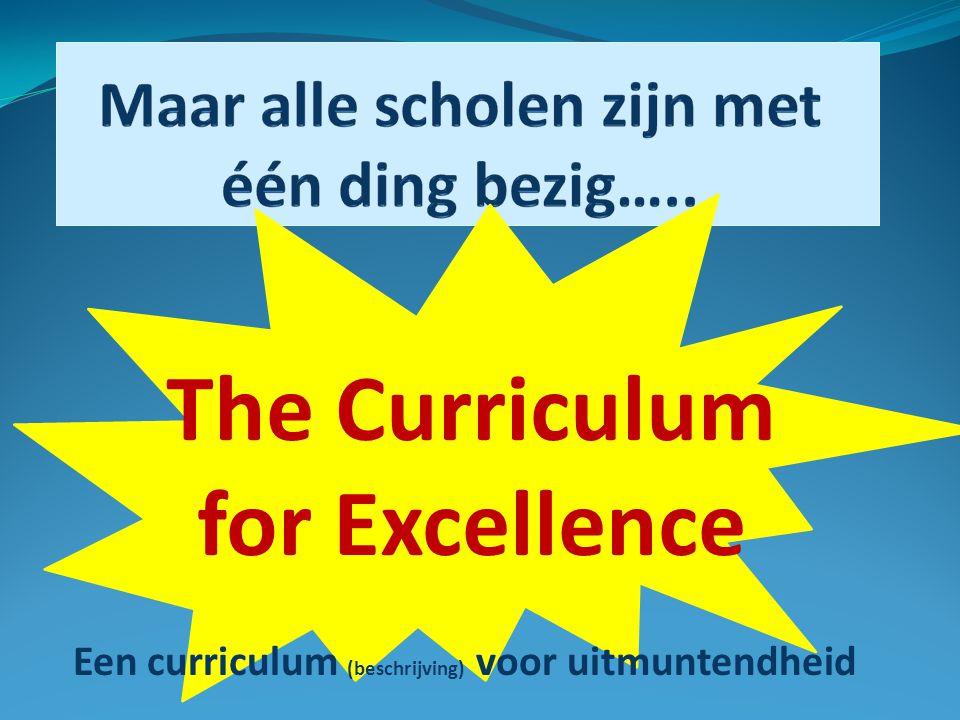 The Curriculum for Excellence Een curriculum (beschrijving) voor uitmuntendheid