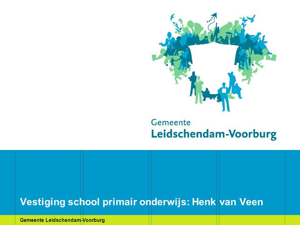 Gemeente Leidschendam-Voorburg Vestiging school primair onderwijs: Henk van Veen