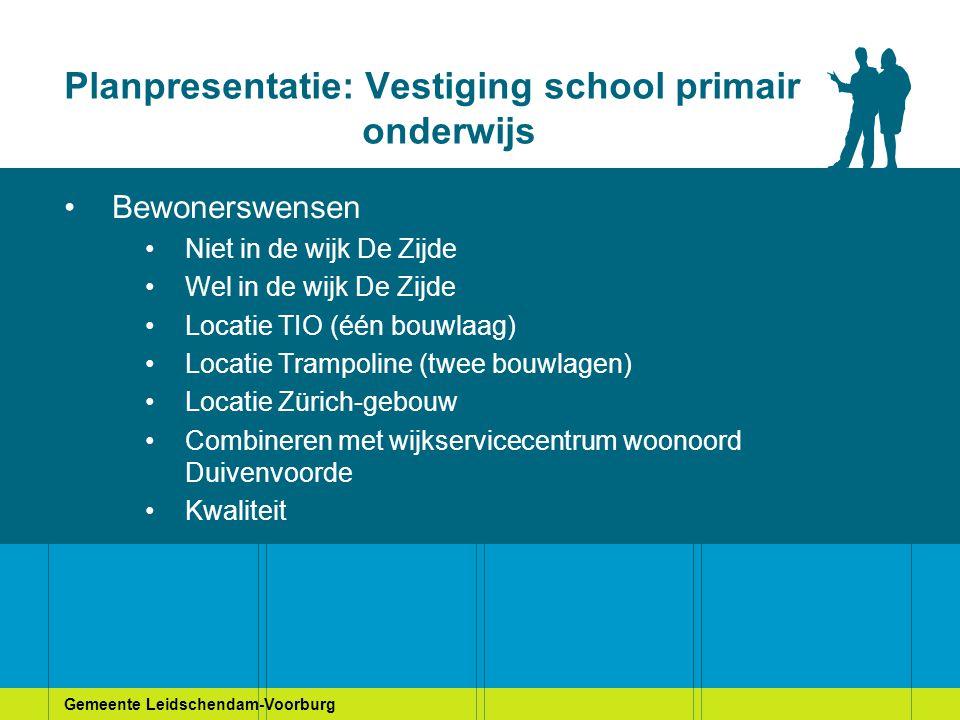 Gemeente Leidschendam-Voorburg Planpresentatie: Vestiging school primair onderwijs Bewonerswensen Niet in de wijk De Zijde Wel in de wijk De Zijde Loc