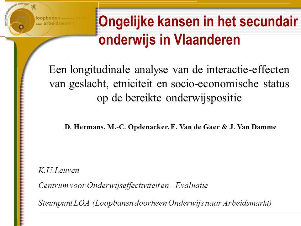 D. Hermans, M.-C. Opdenacker, E. Van de Gaer & J. Van Damme Ongelijke kansen in het secundair onderwijs in Vlaanderen Een longitudinale analyse van de