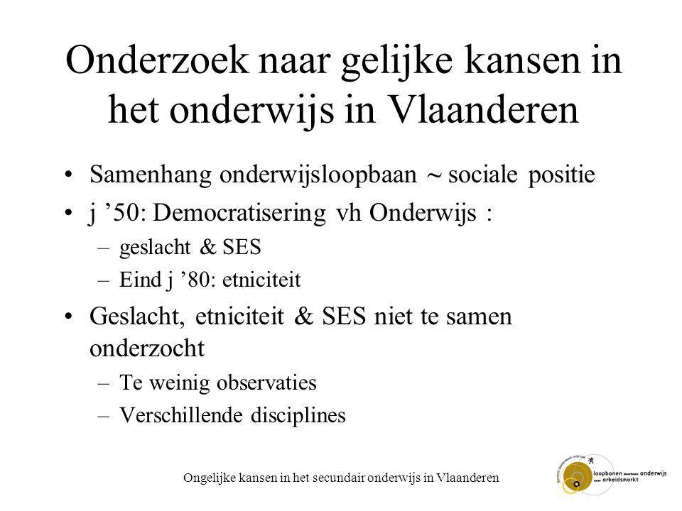 Ongelijke kansen in het secundair onderwijs in Vlaanderen Onderzoek naar gelijke kansen in het onderwijs in Vlaanderen Samenhang onderwijsloopbaan ~ s