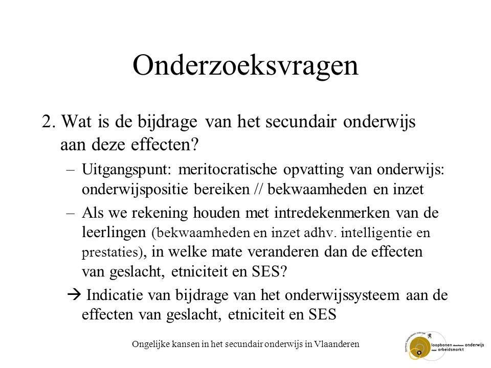 Ongelijke kansen in het secundair onderwijs in Vlaanderen Onderzoeksvragen 2. Wat is de bijdrage van het secundair onderwijs aan deze effecten? –Uitga
